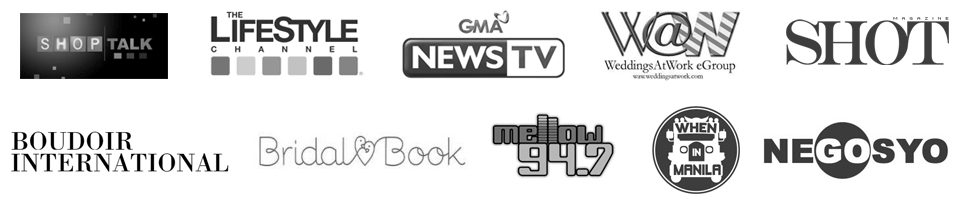 Shoptalk, The Lifestyle Channel, GMA NewsTV, WeddingsatWork eGroup, SHOT Magazine, Boudoir International, BridalBook, Mellow 94.7, When In Manila, NEGOSYO